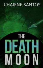 The Death Moon (Wattys Winner Author) by chaienesantoswriter