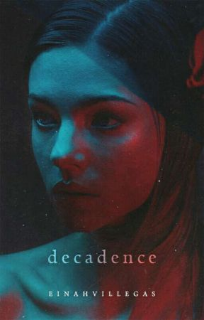 Decadence [Published] by einahvillegas