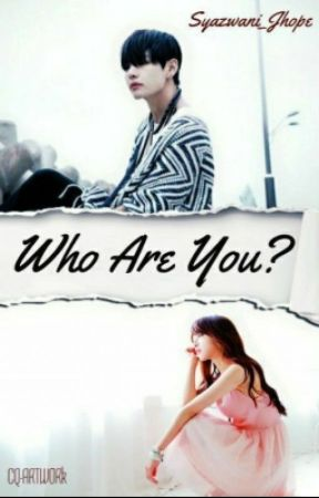 [S.1]Who Are You??-COMPLETE- by Syazwani_Jhope