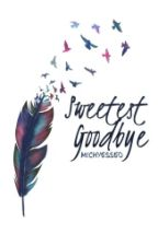 Sweetest Goodbye by michyesseo