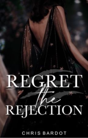 Regret The Rejection  ✔️ by chrisbardot