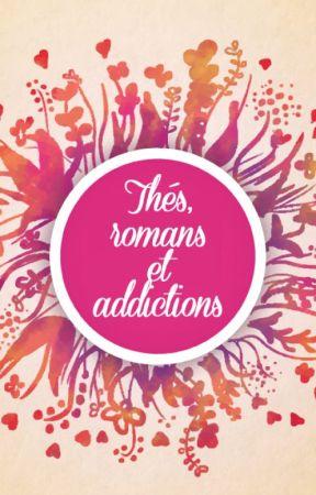 Thé, romans et addictions by LaTheiereLitteraire
