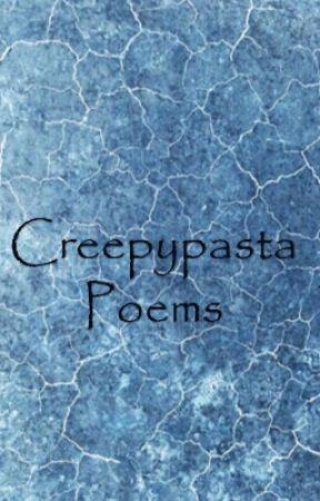 Creepypasta Poems by Piercing_Screams