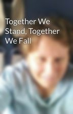 Together We Stand, Together We Fall by CarolynWhitten