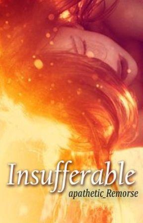 Insufferable by apathetic_Remorse
