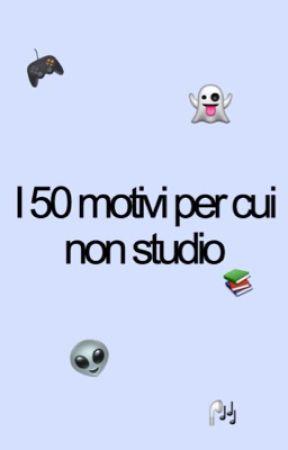 I 50 Motivi per cui Non Studio by hibridov