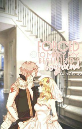 Forced to marry my best friend's boyfriend [a nalu fanfiction] by lu-chan101