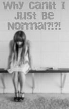 Why Can't I Just Be Normal?!?! by KaylaMullen7