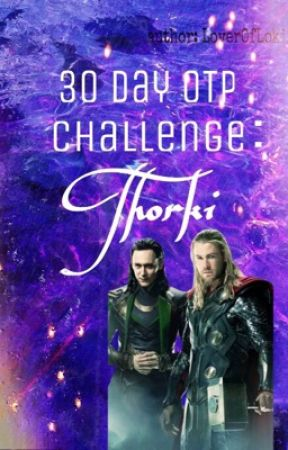 30 Day OTP Challenge: Thorki by LoverOfLoki18