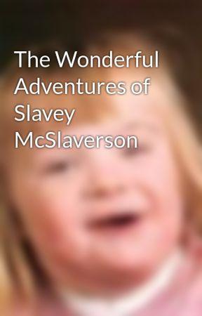 The Wonderful Adventures of Slavey McSlaverson by Jigowatt