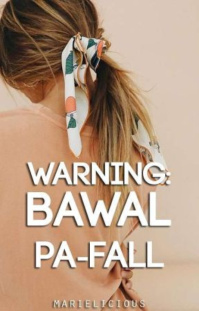 [Book 2] Warning: Bawal Pa-fall (UNPUBLISHED/CURRENTLY EDITING) by marielicious