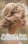 Wattpad's Best Romance Books (Book Three) cover