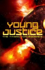 Young Justice: The Titans Convergence (A Young Justice fanfic) 🚫ON HIATUS!🚫 by Kai-shiro