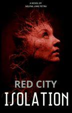RED CITY : ISOLATION oleh MilenaReds