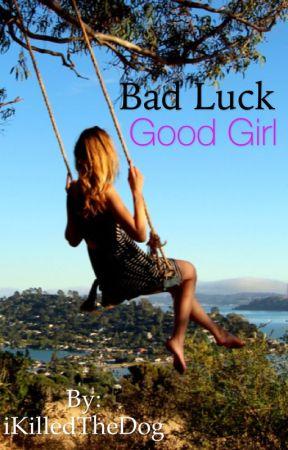 Bad Luck Good Girl by iKilledTheDog