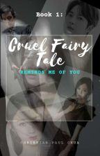 Cruel Fairy Tale - Book 1 : Reminds Me Of You by senpaichaeki