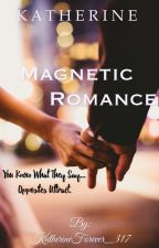 Magnetic Romance (EDITING) by KatherineForever_317