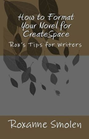 How to Format Your Novel for CreateSpace by RoxanneSmolen