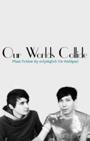 Our Worlds Collide (Phan) by dyingbrb