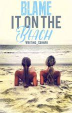 Blame It On the Beach by writing_corner
