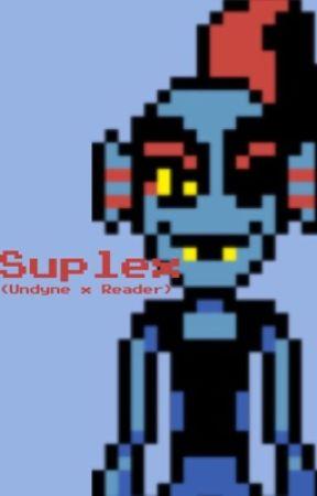 Suplex ( Undyne x Reader ) by mettatonneo