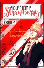 You're My Strawberry (Ichigo X Reader) (COMPLETED) by bbub14