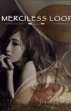 Merciless Loop by freakymonday