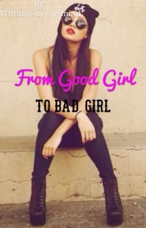 From goodgirl to badgirl(nederlands/dutch) by Writings-in-my-mind