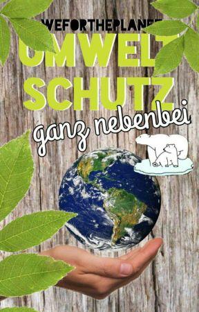 Umweltschutz - ganz nebenbei by WeForThePlanet