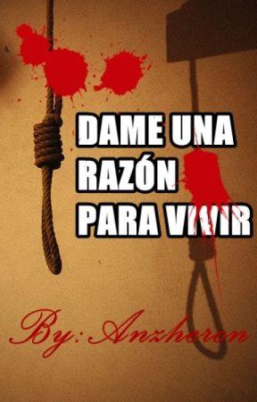 Dame Una Razón Para Vivir by Lushoooxx