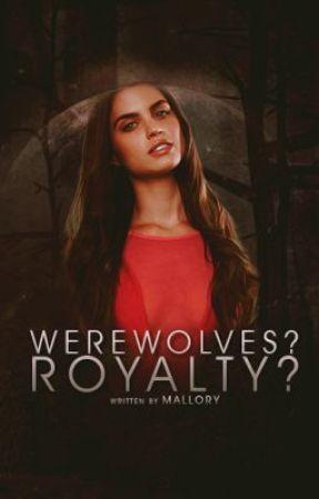 Werewolves? Royalty? by xMalloryx3