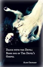 Dance With The Devil: Book One of The Devil's Gospel by MiniMoxx