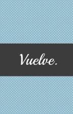 Vuelve. by MCESG69