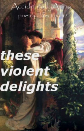 these violent delights by AccidentallyAnna