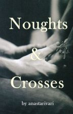 Noughts & Crosses by anastarivari