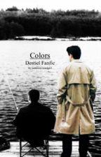 Colors //Destiel Fanfic by nolifexlyssa