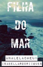 Livro I - Filha Do Mar by BeaLeLacheur