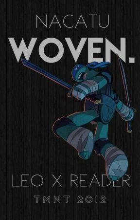 Woven. [Leonardo x Reader] TMNT by Nacatu
