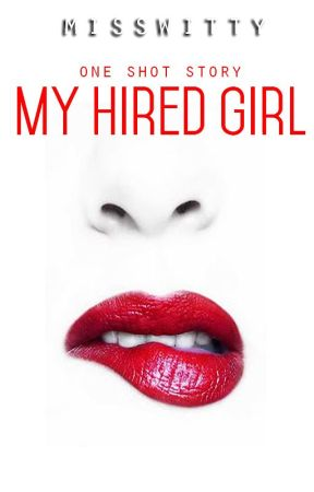 My Hired Girl (one shot) by MissWitty