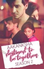 Destined To Be Together~2  (Completed ✔)                      by aakanksha16