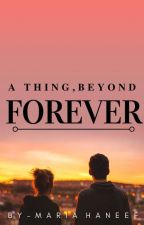 A Thing, Beyond Forever by _mariahaneef_