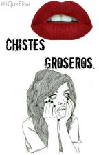 CHISTES GROSEROS✂. by iQueTonta