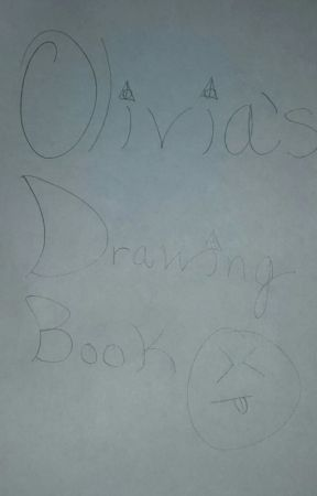 Olivia's Drawing Book by -narglisousluna-