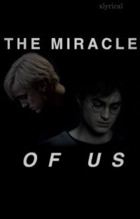 the miracle of us || drarry cover