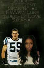 A Whole Different Meaning {{BWWM Luke Kuechly Love Story}} SLOW UPDATES! by Beautiful_Huney