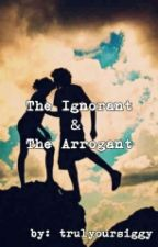 The Ignorant & The Arrogant by trulyoursiggy