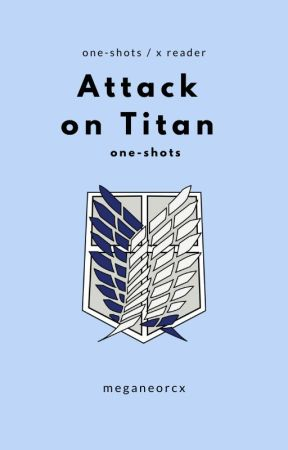 Attack On Titan: One-shots [AOT x reader] by megane-orc-x