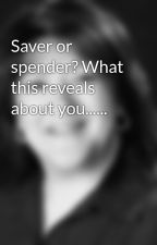 Saver or spender? What this reveals about you...... by helpmesara