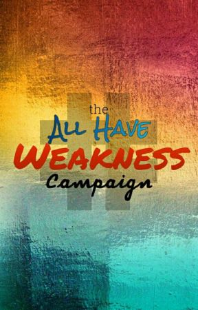 What Is #AllHaveWeakness Campaign? by AllHaveWeakness