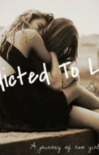 Addicted To Love (GirlxGirl) by cadetgirl